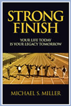 Strong Finish. Your Life Today is Your Legacy Tomorrow